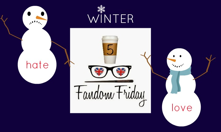 5 Fandom Friday Winter Love Hate #Fandom5