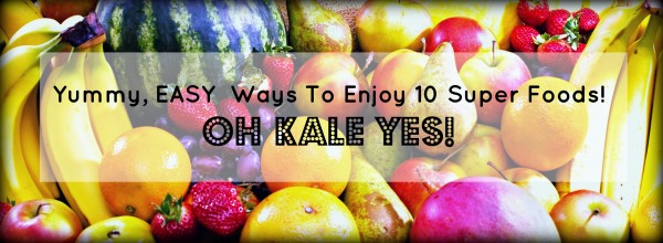 Yummy, EASY Ways To Enjoy Super Foods! Oh Kale Yes!