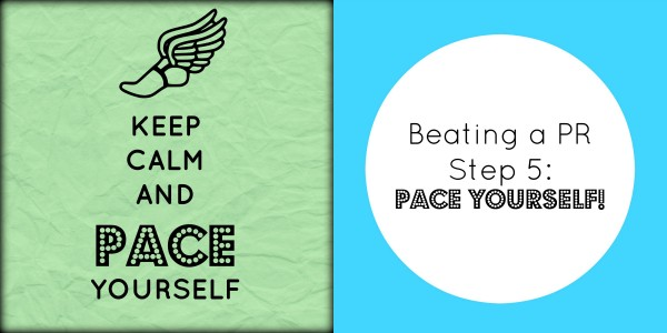 beating a pr step 5 pace yourself