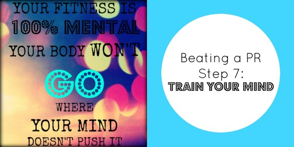 beating a pr step 7 train your mind