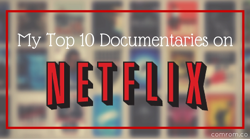 Netflix loves Documentaries (and so do I!) My Top 10 Documentaries